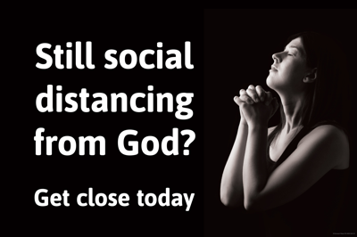 Still social distancing from God? Get close today.