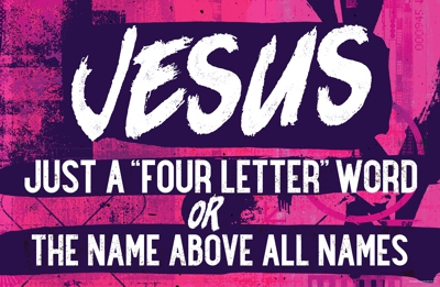 Jesus: a 4-letter word or the name above all names?