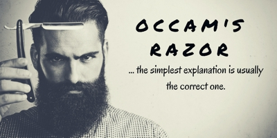 Occam's Razor - the simplest explanation is usually the correct one